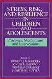 Stress, Risk, and Resilience in Children and Adolescents : Processes, Mechanisms, and Interventions, , 0521576628