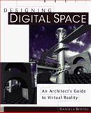 Designing Digital Space : An Architect's Guide to Virtual Reality, Bertol, Daniela, 0471146625