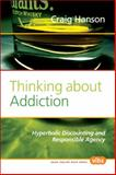 Thinking about Addiction : Hyperbolic Discounting and Responsible Agency, Hanson, Craig, 9042026626