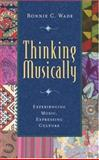 Thinking Musically : Experiencing Music, Expressing Culture, Wade, Bonnie C., 0195136632