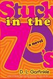 Stuck in The 70's, Debra Garfinkle, 0399246630
