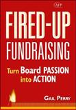 Fired-Up Fundraising : Turn Board Passion into Action, Perry, Gail, 0470116633