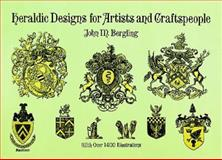 Heraldic Designs for Artists and Craftspeople, John M. Bergling, 0486296636