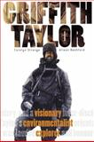 Griffith Taylor : Visionary, Environmentalist, Explorer, Strange, Carolyn and Bashford, Alison, 0802096638