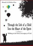 Through the Life of a Child into the Heart of the Spirit, Rhonda Gail Shelton-Flem, 1606046632