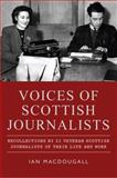Voices of Scottish Journalists : Recollections by 22 Veteran Scottish Journalists of Their Life and Work, MacDougall, Ian, 1906566631
