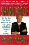 Sharkproof : Get the Job You Want, Keep the Job You Love in Today's Frenzied Job Market, Mackay, Harvey, 0887306632