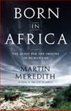 Born in Africa, Martin Meredith, 1586486632
