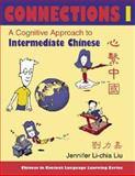 Connections I : A Cognitive Approach to Intermediate Chinese, Liu, Jennifer Li-Chia, 025321663X