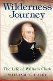 Wilderness Journey, William E. Foley, 0826216633