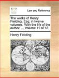The Works of Henry Fielding, Esq; in Twelve Volumes with the Life of the Author Volume 11 Of, Henry Fielding, 1140706632
