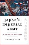 Japan's Imperial Army : Its Rise and Fall, 1853-1945, Drea, Edward J., 0700616632