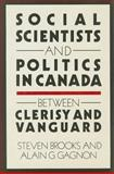 Social Scientists and Politics in Canada : Between Clerisy and Vanguard, Brooks, Stephen and Gagnon, Alain-G, 0773506632