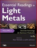 Essential Readings in Light Metals : Electrode Technology for Aluminum Production, Johnson, John A. and Tomsett, Alan, 1118636635