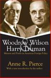 Woodrow Wilson and Harry Truman : Mission and Power in American Foreign Policy, Pierce, Anne R., 1412806631