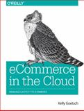 ECommerce in the Cloud : Bringing Elasticity to ECommerce, Goetsch, Kelly, 1491946636