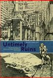 Untimely Ruins : An Archaeology of American Urban Modernity, 1819-1919, Yablon, Nick, 0226946630