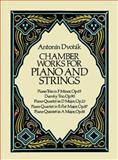Chamber Works for Piano and Strings, Antonin Dvorak, 0486256634