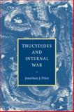 Thucydides and Internal War, Price, Jonathan J., 0521036631