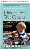 Children Are Wet Cement, Anne Ortlund, 0595226639