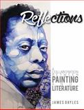 Reflections : A Collaboration Between Painting and Literature, Gayles, James, 0988976633