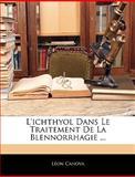 L' Ichthyol Dans le Traitement de la Blennorrhagie, Leon Canova, 1145046630