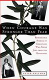 When Courage Was Stronger Than Fear : Stories of Christians and the Jews They Saved from the Holocaust, Hellman, Peter, 1569246637
