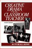 Creative Drama for the Classroom Teacher, Heinig, Ruth B., 0131896636
