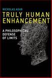 Truly Human Enhancement : A Philosophical Defense of Limits, Agar, Nicholas, 0262026635