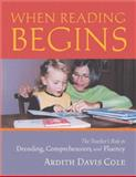 When Reading Begins : The Teacher's Role in Decoding, Comprehension and Fluency, Cole, Ardith Davis, 0325006636