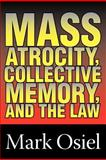 Mass Atrocity, Collective Memory, and the Law, Osiel, Mark J., 0765806630