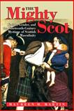 The Mighty Scot : Nation, Gender, and the Nineteenth-Century Mystique of Scottish Masculinity, Martin, Maureen M., 0791476634