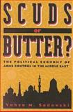 Scuds or Butter? : The Political Economy of Arms Control in the Middle East, Sadowski, Yahya M., 0815776632