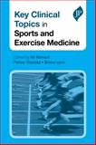 Key Clinical Topics in Sports and Exercise Medicine, A. Ali Narvani, Panos, M.D. Thomas, Bruce, Ph.D. Lynn, 1907816631
