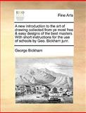 A New Introduction to the Art of Drawing Collected from Ye Most Free and Easy Designs of the Best Masters with Short Instructions for the Use of School, George Bickham, 1140906631