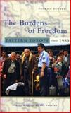 The Burdens of Freedom : Eastern Europe Since 1989, Kenney, Padraic, 1842776630