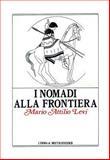 I Nomadi Alla Frontiera : I Popoli Delle Steppe e L'antico Mondo Greco-Romano, Levi, Mario Attilio, 8870626636