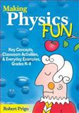 Making Physics Fun : Key Concepts, Classroom Activities, and Everyday Examples, Grades K-8, Prigo, Robert, 1412926637