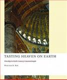 Tasting Heaven on Earth, Walter D. Ray, 0802866638