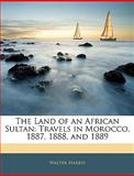 The Land of an African Sultan, Walter Harris, 1142196631