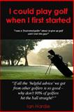 I Could Play Golf When I First Started, Ian Hardie, 1482386631