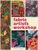 The Complete Fabric Artist's Workshop, Susan Stein, 1589236637