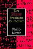 The New Precision Journalism, Meyer, Philip, 0253206642