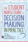 The Student Nurse Guide to Decision Making in Practice, Wakefield, Jill and McGown, 0335236642