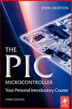 The PIC Microcontroller : Your Personal Introductory Course, Morton, John, 0750666641
