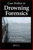 Case Studies in Drowning Forensics, Kevin Gannon, D. Lee Gilbertson, 1439876649