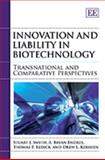 Innovation and Liability in Biotechnology, Stuart J. Smyth and A. Bryan Endres, 1847206646