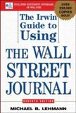 The Irwin Guide to Using the Wall Street Journal, Lehmann, Michael B., 0071416641