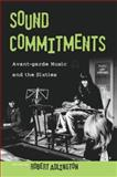 Sound Commitments : Avant-Garde Music and the Sixties, Adlington, Robert, 019533664X