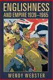 Englishness and Empire 1939-1965, Webster, Wendy, 0199226644